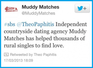 Re tweet from Theo Paphitis of our tweet saying Independent countryside dating agency Muddy Matches has helped thousands of rural singles to find love""